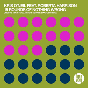 Kris O'Neil feat. Roberta Harrison - 15 Rounds Of Nothings Wrong [UltraViolet Music]
