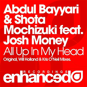 Abdul Bayyari & Shota Mochizuki feat. Josh Money - All Up In My Head (Kris O'Neil Remix) [Enhanced Recordings]