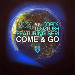 Stereojackers vs. Mark Loverush feat. Seri - Come & Go (Kris O'Neil Remix) [Magik Muzik / Black Hole]