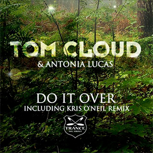 Tom Cloud feat. Antonia Lucas - Do It Over (Kris O'Neil Remix) [In Trance We Trust / Black Hole Recordings]