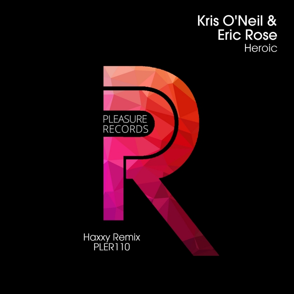 Kris O'Neil & Eric Rose - Heroic (Haxxy Remix) [Pleasure Records]