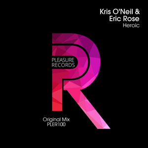 Kris O'Neil & Eric Rose - Heroic [Pleasure Records]