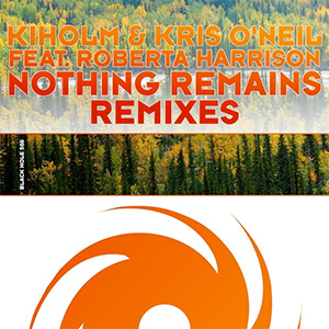 Kiholm & Kris O'Neil feat. Roberta Harrison - Nothing Remains (Remixes) [Black Hole Recordings]